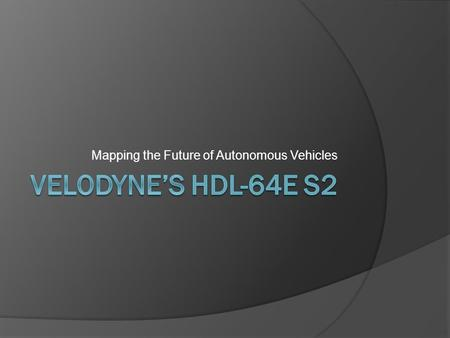 Mapping the Future of Autonomous Vehicles. What do these autonomous vehicles have in common?