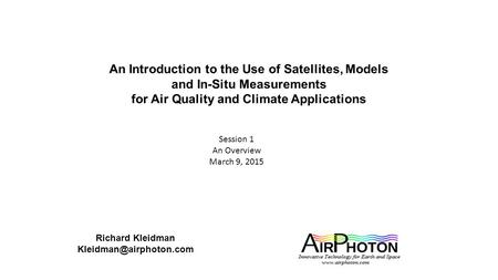 An Introduction to the Use of Satellites, Models and In-Situ Measurements for Air Quality and Climate Applications Richard Kleidman