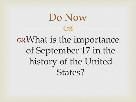   What is the importance of September 17 in the history of the United States? Do Now.