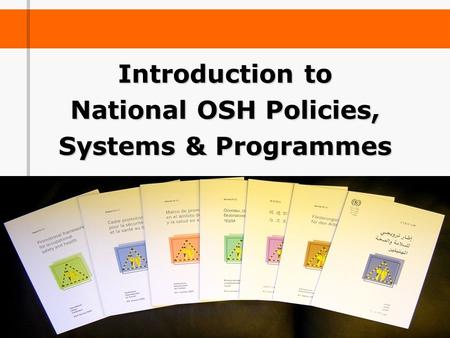 Introduction to National OSH Policies, Systems & Programmes.