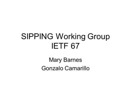 SIPPING Working Group IETF 67 Mary Barnes Gonzalo Camarillo.