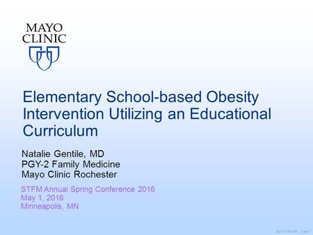 ©2016 MFMER | slide-1 Elementary School-based Obesity Intervention Utilizing an Educational Curriculum Natalie Gentile, MD PGY-2 Family Medicine Mayo Clinic.