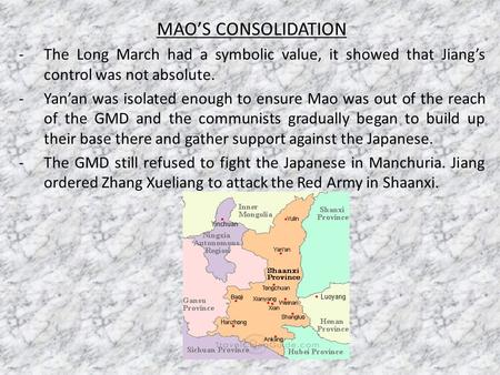 MAO'S CONSOLIDATION -The Long March had a symbolic value, it showed that Jiang's control was not absolute. -Yan'an was isolated enough to ensure Mao was.