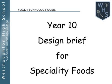 Year 10 Design brief for Speciality Foods FOOD TECHNOLOGY GCSE.