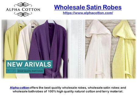 Wholesale Satin Robes https://www.alphacotton.com/ Alpha cotton Alpha cotton offers the best quality wholesale robes, wholesale satin robes and wholesale.