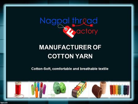 MANUFACTURER OF COTTON YARN Cotton-Soft, comfortable and breathable textile.