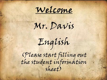 Welcome Mr. Davis English (Please start filling out the student information sheet)