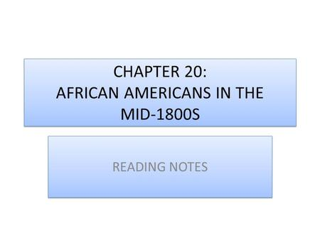 CHAPTER 20: AFRICAN AMERICANS IN THE MID-1800S READING NOTES.