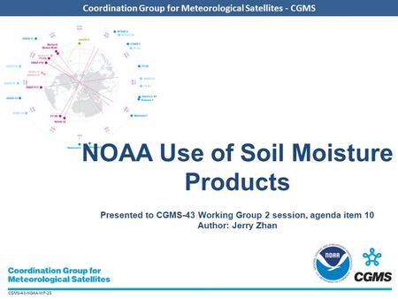 CGMS-43-NOAA-WP-25 Coordination Group for Meteorological Satellites - CGMS NOAA Use of Soil Moisture Products Presented to CGMS-43 Working Group 2 session,
