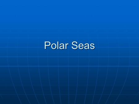 Polar Seas. Test your knowledge… True or False??