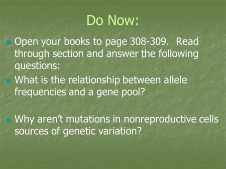 Do Now: Open your books to page 308-309. Read through section and answer the following questions: What is the relationship between allele frequencies and.