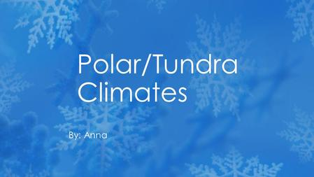 Polar/Tundra Climates By: Anna. Antarctica, Greenland, Scandinavia, Bering Strait, l Siberia, and northern Iceland, Canada and northern Alaska, South.