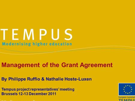 Management of the Grant Agreement By Philippe Ruffio & Nathalie Hoste-Luxen Tempus project representatives' meeting Brussels 12-13 December 2011.