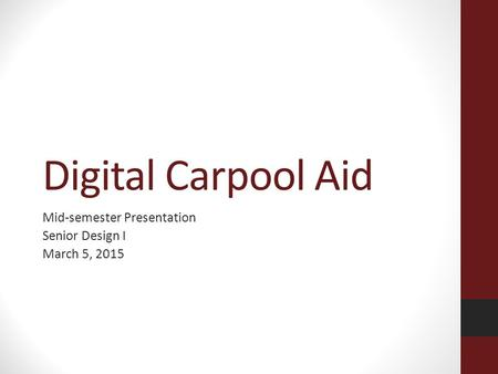 Digital Carpool Aid Mid-semester Presentation Senior Design I March 5, 2015.