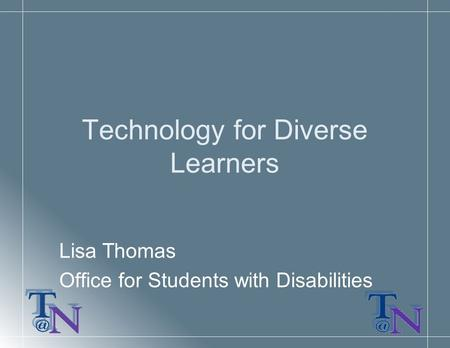 Technology for Diverse Learners Lisa Thomas Office for Students with Disabilities.