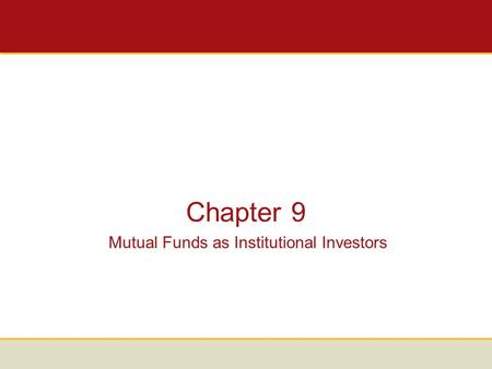 Chapter 9 Mutual Funds as Institutional Investors.