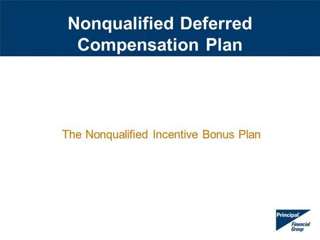 Nonqualified Deferred Compensation Plan The Nonqualified Incentive Bonus Plan.
