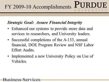 FY 2009-10 Accomplishments Strategic Goal: Assure Financial Integrity Enhanced our systems to provide more data and services to researchers, and University.