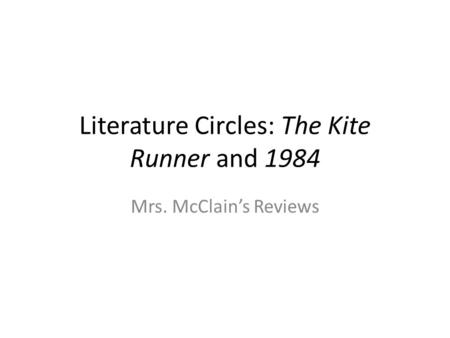 Literature Circles: The Kite Runner and 1984 Mrs. McClain's Reviews.