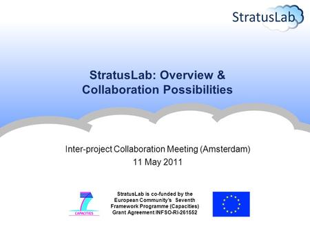 StratusLab is co-funded by the European Community's Seventh Framework Programme (Capacities) Grant Agreement INFSO-RI-261552 StratusLab: Overview & Collaboration.