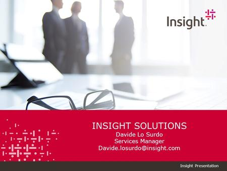 Insight Proprietary & Confidential. Do Not Copy or Distribute. © 2015 Insight Direct USA, Inc. All Rights Reserved. Insight Presentation Insight's Tagline.