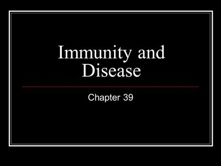 Immunity and Disease Chapter 39. What is an Infectious Disease? Any disease caused by pathogens Can be caused by bacteria, viruses, fungi, protists or.