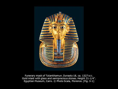 Funerary mask of Tutankhamun. Dynasty 18, ca. 1327 BCE. Gold inlaid with glass and semiprecious stones. Height 21-1/4. Egyptian Museum, Cairo. © Photo.