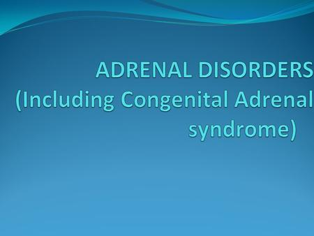 ADRENAL PHYSIOLOGY The adrenal gland has two main regions; The adrenal cortex The adrenal medulla Intrauterine life, -Cortex - cortisol & dehyroepiandrosterone.