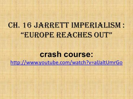 "Ch. 16 Jarrett IMPERIALISM : ""EUROPE REACHES OUT"" crash course:"