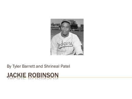 By Tyler Barrett and Shrineal Patel. How was Jackie Robinson significant in the sport of baseball and the history of the United States?