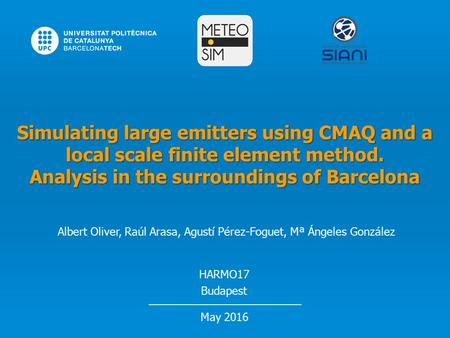 Albert Oliver, Raúl Arasa, Agustí Pérez-Foguet, Mª Ángeles González HARMO17 Budapest May 2016 Simulating large emitters using CMAQ and a local scale finite.