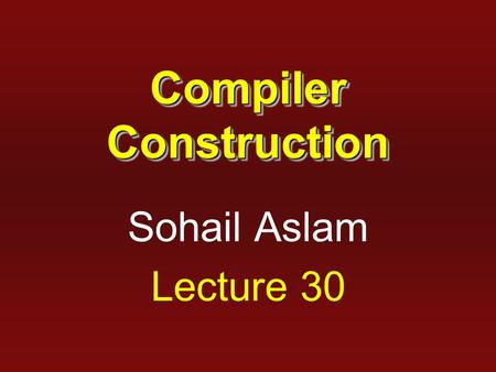 Compiler Construction Sohail Aslam Lecture 30. 2 Parser Generators  YACC – Yet Another Compiler Compiler appeared in 1975 as a Unix application.  The.