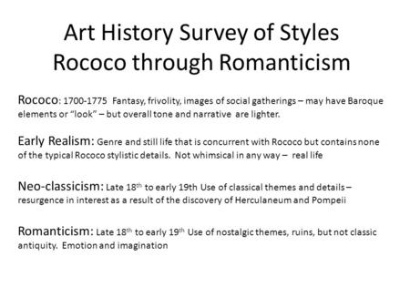Art History Survey of Styles Rococo through Romanticism Rococo : 1700-1775 Fantasy, frivolity, images of social gatherings – may have Baroque elements.
