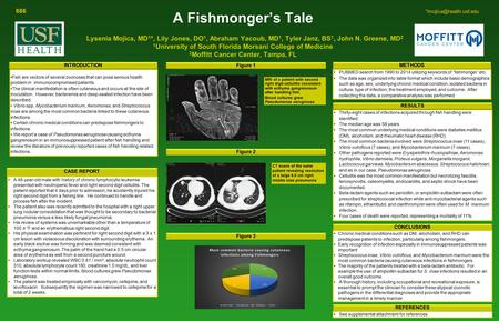 See supplemental attachment for references. A Fishmonger's Tale Lysenia Mojica, MD 1 *, Lily Jones, DO 1, Abraham Yacoub, MD 1, Tyler Janz, BS 1, John.