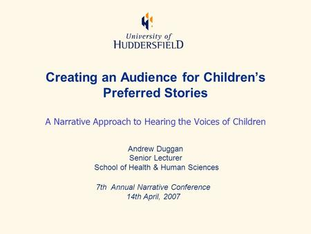 Creating an Audience for Children's Preferred Stories A Narrative Approach to Hearing the Voices of Children Andrew Duggan Senior Lecturer School of Health.