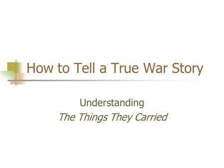 how to tell a true war story analysis Tim o'brien's the things they carried: postmodern fiction for a postmodern  in how to tell a true war story 'o'brien'  postmodern fiction for a postmodern war.