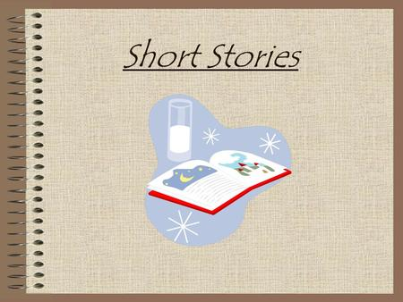 Short Stories. Literary Elements Plot Character Point of View Theme.