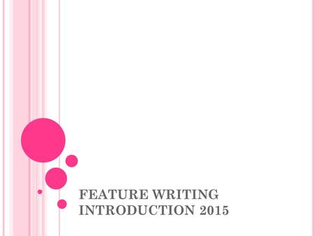 FEATURE WRITING INTRODUCTION 2015. FEATURE WRITING Feature Writing is a core module of the BA (Hons) Journalism degree programme. It is a 20-credit module,