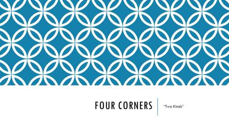 "FOUR CORNERS ""Two Kinds"". DIRECTIONS FOR 4 CORNERS The teacher will read a statement, and you move to the corner that matches your opinion – Strongly."