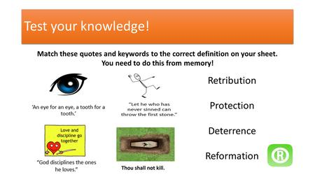 Test your knowledge! Match these quotes and keywords to the correct definition on your sheet. You need to do this from memory! Retribution Protection Deterrence.
