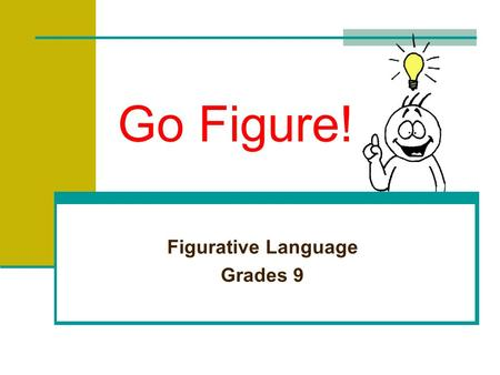 Go Figure! Figurative Language Grades 9 Recognizing Figurative Language The opposite of literal language is figurative language. Figurative language.
