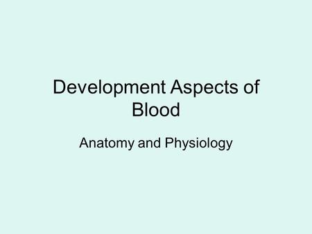 Development Aspects of Blood Anatomy and Physiology.