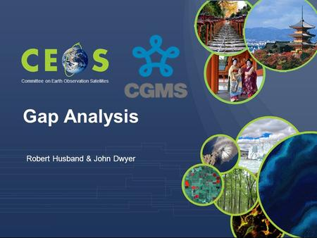 Committee on Earth Observation Satellites Robert Husband & John Dwyer Gap Analysis.