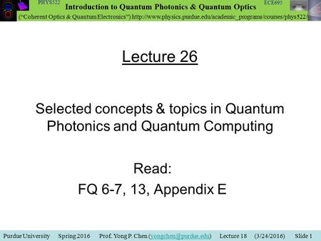 Purdue University Spring 2016 Prof. Yong P. Chen Lecture 18 (3/24/2016) Slide Introduction to Quantum Photonics.