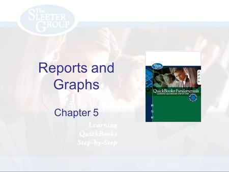 Reports and Graphs Chapter 5. PAGE REF #CHAPTER 5: Reports and Graphs SLIDE # 2 Objectives Describe several types of QuickBooks reports Set QuickBooks.