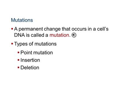Molecular Genetics Mutations  A permanent change that occurs in a cell's DNA is called a mutation.  Types of mutations  Point mutation  Insertion.