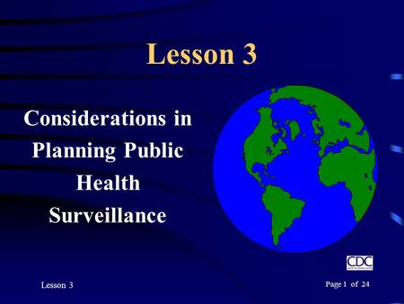 Lesson 3 Page 1 of 24 Lesson 3 Considerations in Planning Public Health Surveillance.