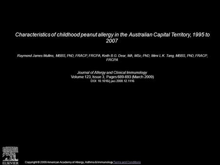Characteristics of childhood peanut allergy in the Australian Capital Territory, 1995 to 2007 Raymond James Mullins, MBBS, PhD, FRACP, FRCPA, Keith B.G.