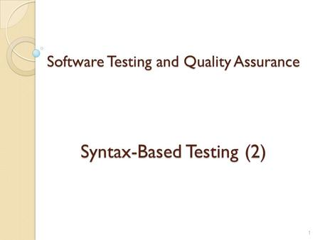 Software Testing and Quality Assurance Syntax-Based Testing (2) 1.