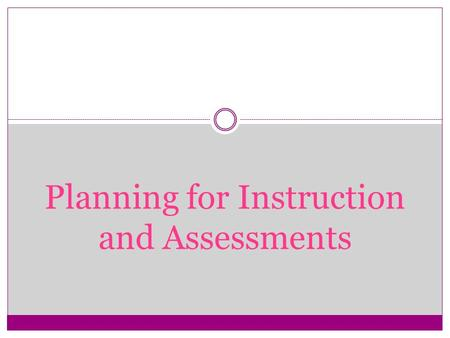 Planning for Instruction and Assessments. Matching Levels Ensure that your level of teaching matches your students' levels of knowledge and thinking.